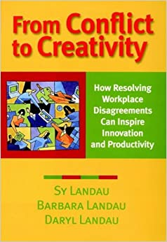 Book From Conflict to Creativity: How Resolving Workplace Disagreements Can Inspire Innovation and Productivity