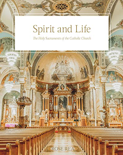 Spirit and Life: The Holy Sacraments of the Catholic Church (Catholic Church Gifts Of The Holy Spirit)