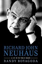 Richard John Neuhaus: A Life in the Public Square