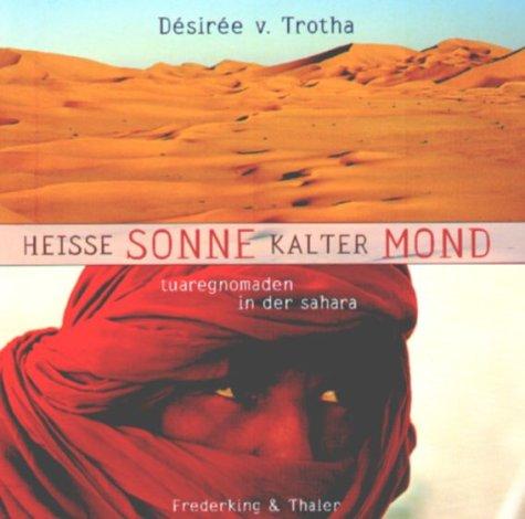 Heisse Sonne - kalter Mond. Tuaregnomaden in der Sahara