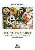Wochenmarkt - Kalender 2018: Mit 53 frischen Rezepten aus dem ZEITmagazin von Elisabeth Raether