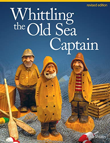 Whittling the Old Sea Captain, Revised Edition (Fox Chapel Publishing) Step-by-Step Photos and Patterns for Sailors, Buoys, Lobster Traps, Wooden Crates, and Oars, with Carving & Painting Instructions ()