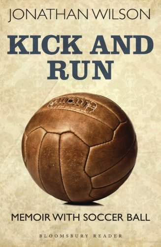 Kick and Run: Memoir with Soccer Ball by Wilson, Jonathan (October 22, 2013) Paperback