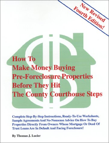 How to Make Money Buying Pre Foreclosure Properties Before They Hit the County Courthouse Steps: The Complete Guide to Finding and Buying Pre-Foreclosure Properties (House Steps Court)