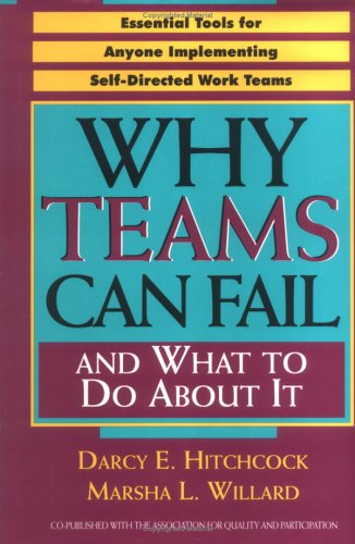 Why Teams Can Fail and What To Do About It: Essential Tools for Anyone Implementing Self Directed Work Teams