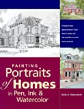 Painting Portraits of Homes in Pen, Ink and Watercolor, Helen J. Haberstroh, 0891349545