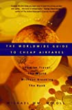 The Worldwide Guide to Cheap Airfares: How to Travel the World Without Breaking the Bank