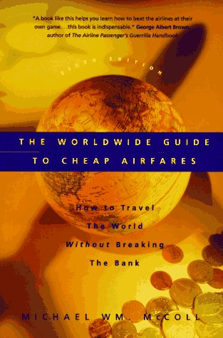 Price comparison product image The Worldwide Guide to Cheap Airfares: How to Travel the World Without Breaking the Bank