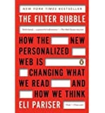 By Pariser, Eli ( Author ) [ The Filter Bubble: How the New Personalized Web Is Changing What We Read and How We Think By Apr-2012 Paperback