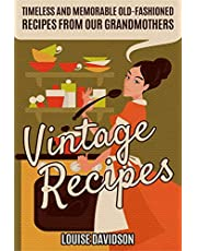 Vintage Recipes: Timeless and Memorable Old-Fashioned Recipes from Our Grandmothers