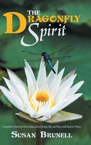 The Dragonfly Spirit: A Mother's Journey of Learning About Death, Life, and the Road Back to Peace