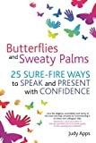 Butterflies and Sweaty Palms: 25 sure-fire ways to speak and present with confidence