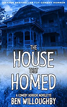 The House That Homed: A Comedy Horror Novelette by [Willoughby, Ben]