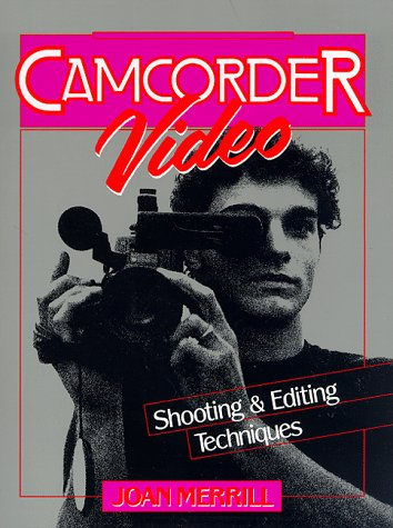 Camcorder Video: Shooting and Editing Techniques