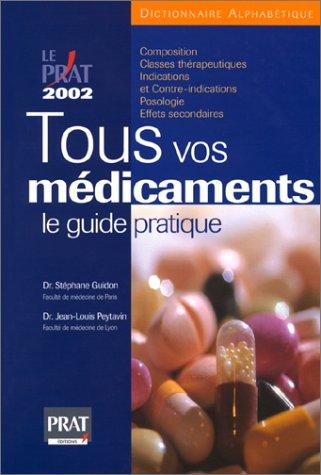 Amazon Fr Tous Vos Medicaments 2002 Le Guide Pratique Guidon Docteur Stephane Peytavin Docteur Jean Louis Livres