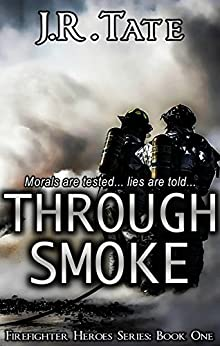 Through Smoke: Firefighter Heroes Series (Book One) by [J.R. Tate]