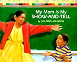 My Mom Is My Show-and-Tell, Dolores Johnson, 0761450416