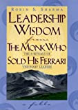 Leadership Wisdom from the Monk Who Sold His Ferrari, Robin S. Sharma, 0002557223