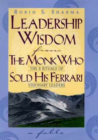 Leadership Wisdom from the Monk Who Sold His Ferrari: The 8 Rituals of Visionary Leaders (Ferrari-london-shop)