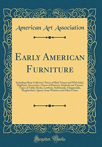 Early American Furniture: Including Many Collectors' Pieces of Rich Veneer and with Inlay, Highboys, Secretaries, Chests of Drawers, Daybeds and ... Hepplewhite, Queen Anne Windsor and Other Cha ()