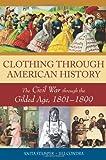 Clothing Through American History, Kimberly C. Campbell and Jill Condra, 0313335516