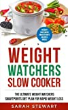 Weight Watchers: Weight Watchers Slow Cooker Cookbook The Ultimate Weight Watchers Smartpoints Diet Plan For Rapid Weight Loss (Weight Watchers Smart Point Recipes)