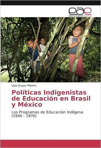 Políticas Indigenistas de Educación en Brasil y México: Los Programas de Educación Indígena (1940 - 1970) (Spanish Edition)