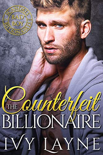 The Counterfeit Billionaire (Scandals of the Bad Boy Billionaires Book 10) (Ginger The Boy)