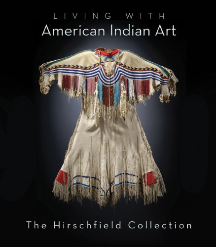 Download Living with American Indian Art: The Hirschfield Collection PDF