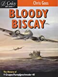 Bloody Biscay: the History of V Gruppe/Kampfgeschwader 40, Revised Edition
