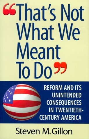 Read Online That's Not What We Meant to Do: Reform and Its Unintended Consequences in the Twentieth Century PDF