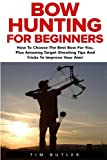 Hunting Crossbow - Bow Hunting For Beginners: The Ultimate Bow Hunting Tactics - Learn How To Use Bow And Arrow And Become A Bow Hunting Pro (Crossbow Hunting, Deer Hunting, Bow Hunter)