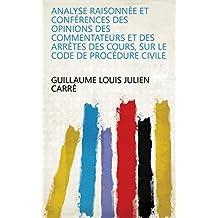 Analyse raisonnée et conférences des opinions des commentateurs et des arrêtes des cours, sur le Code de procédure civile (French Edition)
