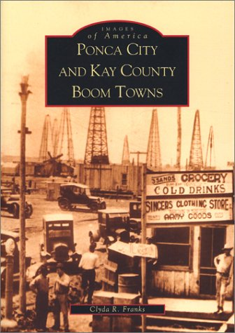 Ponca City  and   Kay County Boom Towns   (OK)  (Images of America)