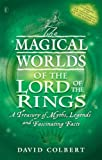 """The Magical Worlds of the """"Lord of the Rings"""": An Unauthorised Guide - A Treasury of Myths, Legends and Fascinating Facts"""