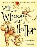 With a Whoop and a Holler, Nancy Van Laan, 0689844743
