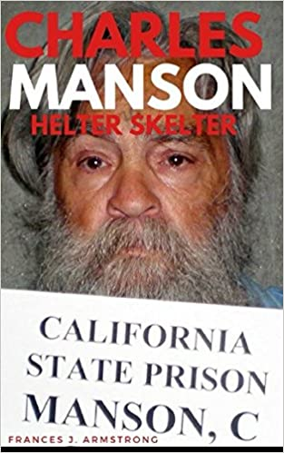 Charles Manson Helter Skelter The True Story Of Charles Manson