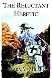 The Reluctant Heretic, Clara Miller, 1589398580