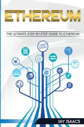 Ethereum: The Ultimate Step-by-Step guide to Ethereum