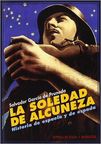 La Soledad De Alcuneza (Narrativa): Amazon.es: Salvador García de Pruneda, Sol García de Pruneda la Torre, Salvador García de Pruneda la Torre: Libros