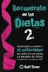 Recupérate de las dietas 2: restaurar la mente y el metabolismo del daño de las dietas, la bajada de peso, el ejercicio y la comida sana Paperback