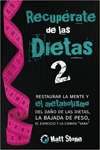 Recupérate de las dietas 2: restaurar la mente y el metabolismo del daño de las dietas, la bajada de peso, el ejercicio y la comida sana: Matt Stone: ...