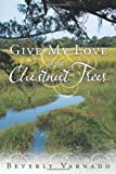 Give My Love to the Chestnut Trees, Beverly Varnado, 1449723608