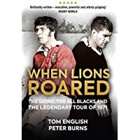 When Lions Roared: The Lions, the All Blacks and the Legendary Tour of 1971