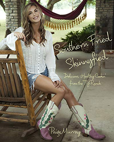 Southern Fried Skinnyfied: Delicious, Healthy Cookin' from the TY Ranch by [Murray, Paige]