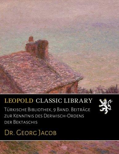 Download Türkische Bibliothek, 9 Band. Beiträge zur Kenntnis des Derwisch-Ordens der Bektaschis (French Edition) pdf epub