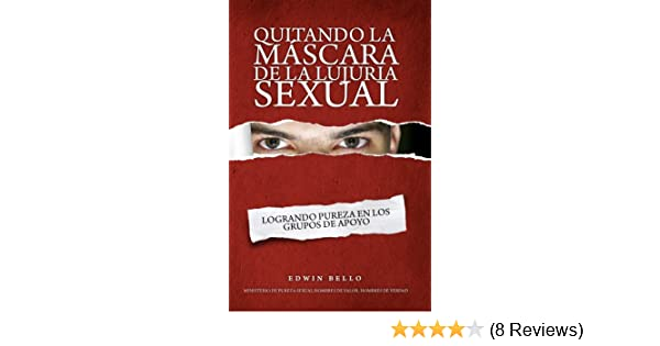 Quitando la Máscara de la Lujuria Sexual (Spanish Edition) - Kindle edition by Edwin Bello. Religion & Spirituality Kindle eBooks @ Amazon.com.