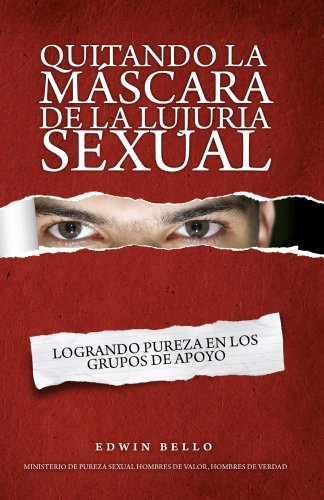 Quitando la Máscara de la Lujuria Sexual (Spanish Edition) by [Bello, Edwin