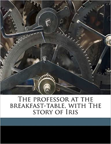 Téléchargement Gratuit The professor at the breakfast-table, with The story of Iris PDF CHM 1178286975