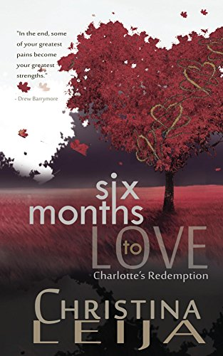 Six Months To Love: Charlotte's Redemption by [Leija, Christina]
